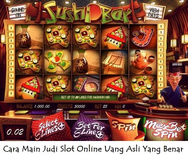 Begini Cara Main Judi Slot Online Uang Asli Yang Benar