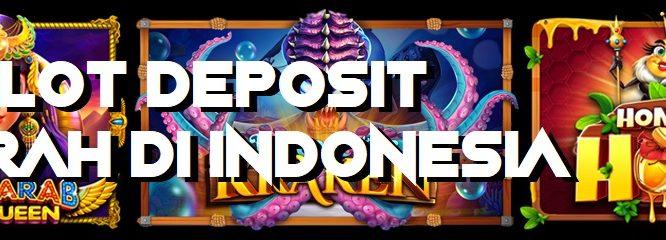 Agen Slot Deposit Termurah Di Indonesia