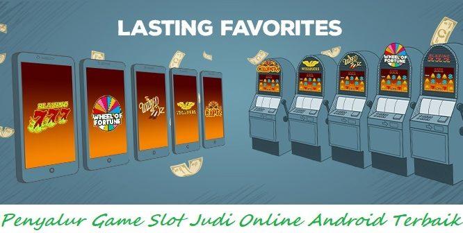Penyalur Game Slot Judi Online Android Terbaik